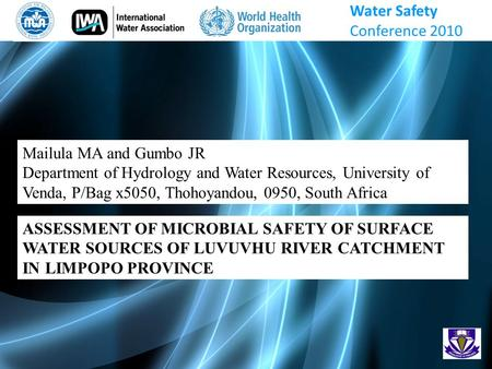 Mailula MA and Gumbo JR Department of Hydrology and Water Resources, University of Venda, P/Bag x5050, Thohoyandou, 0950, South Africa ASSESSMENT OF MICROBIAL.