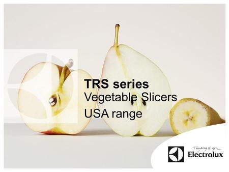 TRS series Vegetable Slicers USA range. TRS Vegetable Slicer Models 1-Speed 400 rpm 370 W/500 W/750 W 2-Speed 400/800 rpm 750 W Multi-purpose vegetable.