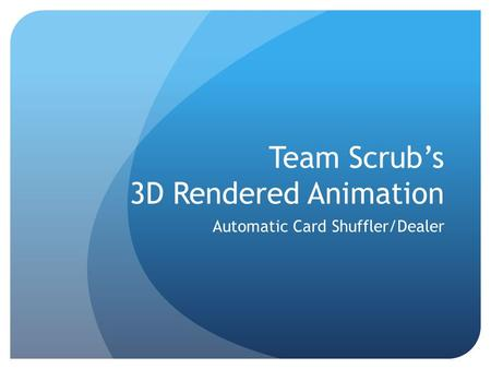 Team Scrub's 3D Rendered Animation Automatic Card Shuffler/Dealer.