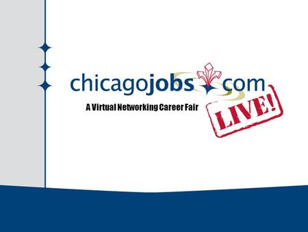 A Virtual Networking Career Fair. ChicagoJobs.com LIVE! What is it? ChicagoJobs.com LIVE! is an online, fully interactive, 3-D virtual networking career.