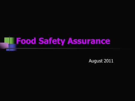 "Food Safety Assurance August 2011. Scope of food quality & food safety The term ""food"" covers any unprocessed, semi- processed, or processed item that."