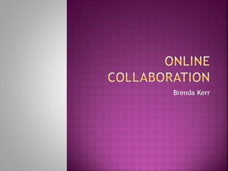 Brenda Kerr. Have you participated in collaborative activities in an online classroom?