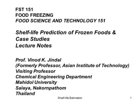 Shelf-life Estimation1 FST 151 FOOD FREEZING FOOD SCIENCE AND TECHNOLOGY 151 Shelf-life Prediction of Frozen Foods & Case Studies Lecture Notes Prof. Vinod.