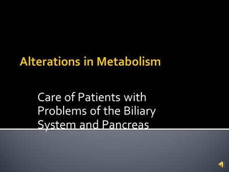 Care of Patients with Problems of the Biliary System and Pancreas.