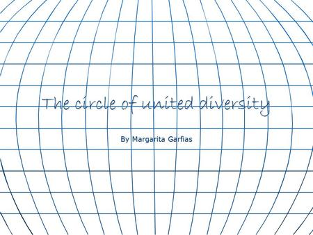 The circle of united diversity By Margarita Garfias.