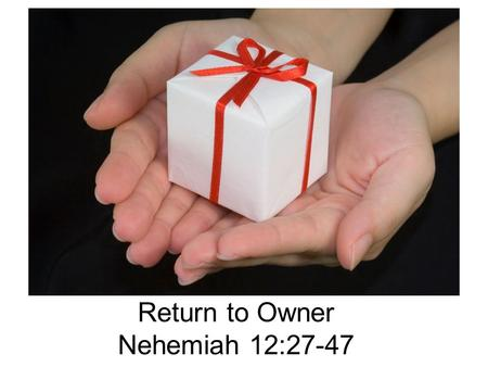 Return to Owner Nehemiah 12:27-47. Nehemiah 12:27 27 At the dedication of the wall of Jerusalem, the Levites were sought out from where they lived and.