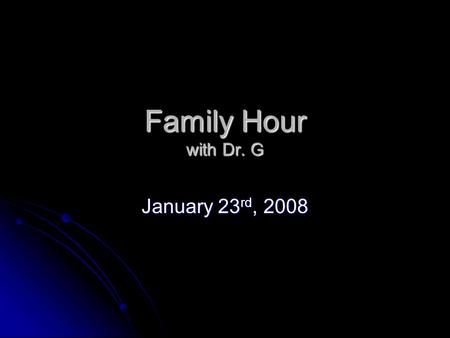 Family Hour with Dr. G January 23 rd, 2008. Overview Rules for Productive Dialogue Rules for Productive Dialogue Scriptural Foundation Scriptural Foundation.