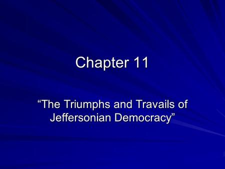 the triumphs and travails of the View notes - chapter 11 notes from history apush at bishop guertin high school chapter 11: the triumphs and travails of the jeffersonian republic, 1800-1812 federalist and republican.
