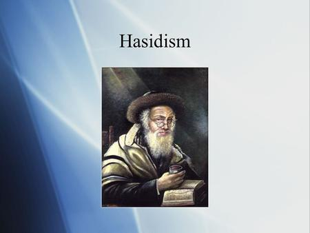 Hasidism.  To understand Hasidism you must understand their stories and sayings for they are like meditations which deepen and grow over time.
