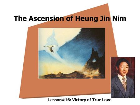 The Ascension of Heung Jin Nim Lesson#16: Victory of True Love.