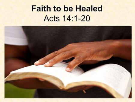 Faith to be Healed Acts 14:1-20. 1. What two groups of believers mentioned at Iconium? Acts 14:1 Now it happened in Iconium that they went together.