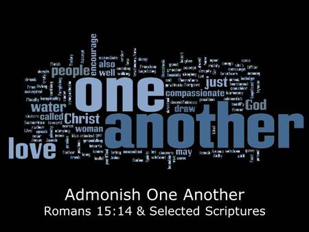 Admonish One Another Romans 15:14 & Selected Scriptures.