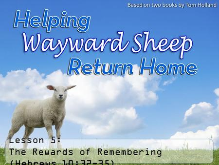 Lesson 5: The Rewards of Remembering (Hebrews 10:32-35) Based on two books by Tom Holland.