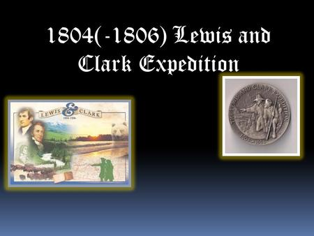 1804(-1806) Lewis and Clark Expedition. Note!: All bullets marked with a * are my 5 main facts.