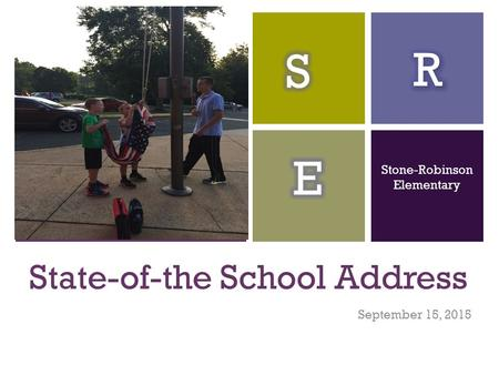 + State-of-the School Address September 15, 2015 Stone-Robinson Elementary.