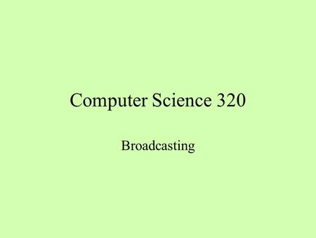 Computer Science 320 Broadcasting. Floyd's Algorithm on SMP for i = 0 to n – 1 parallel for r = 0 to n – 1 for c = 0 to n – 1 d rc = min(d rc, d ri +