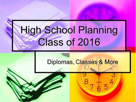 High School Planning Class of 2016 Diplomas, Classes & More.