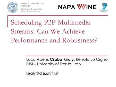 Scheduling P2P Multimedia Streams: Can We Achieve Performance and Robustness? Luca Abeni, Csaba Kiraly, Renato Lo Cigno DISI – University of Trento, Italy.