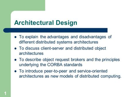 Architectural Design To explain the advantages and disadvantages of different distributed systems architectures To discuss client-server and distributed.