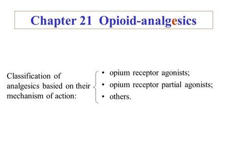 Chapter 21 Opioid-analgesics opium receptor agonists; opium receptor partial agonists; others. Classification of analgesics basied on their mechanism of.