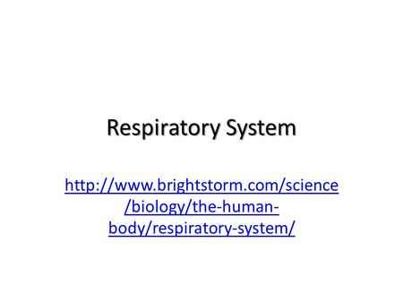 Respiratory System http://www.brightstorm.com/science/biology/the-human-body/respiratory-system/