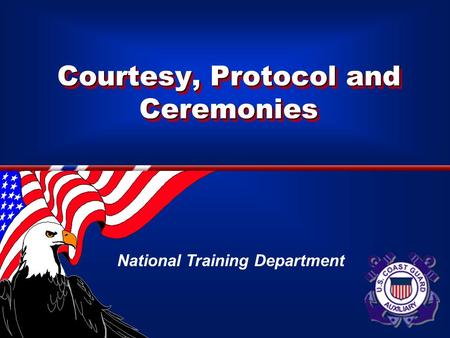 Courtesy, Protocol and Ceremonies National Training Department.