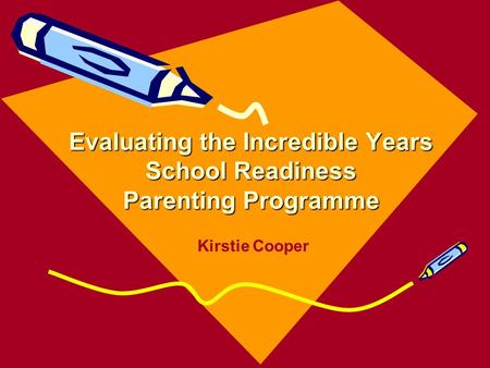 Evaluating the Incredible Years School Readiness Parenting Programme Kirstie Cooper.