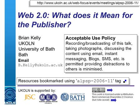 A centre of expertise in digital information managementwww.ukoln.ac.uk Web 2.0: What does it Mean for the Publisher? Brian Kelly UKOLN University of Bath.