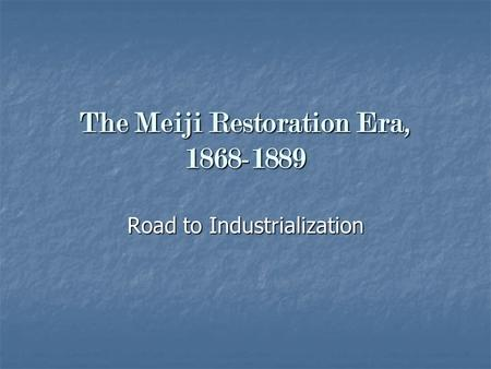 The Meiji Restoration Era, 1868-1889 Road to Industrialization.