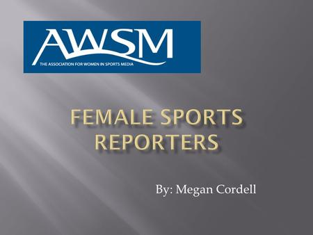 By: Megan Cordell.  There is a lack of respect for females in the sports world  Women sports reporters don't get the same opportunities as men because.