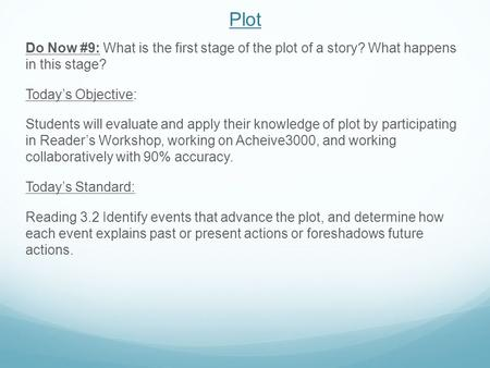 Plot Do Now #9: What is the first stage of the plot of a story? What happens in this stage? Today's Objective: Students will evaluate and apply their knowledge.