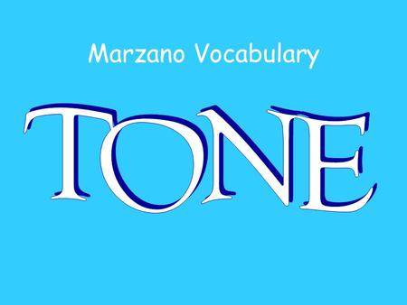 Marzano Vocabulary. An example of tone…. Don't take that tone with me!