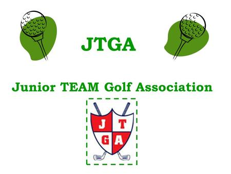JTGA Junior TEAM Golf Association. JTGA Website One Stop Shop www.juniorteamgolf.com.