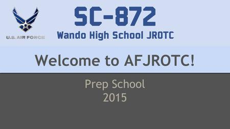 Welcome to AFJROTC! Prep School 2015. ANNOUNCEMENT S This Week… Monday: Intro to JROTC Uniform: Civilian Tuesday: Intro to JROTC Cont. Uniform: Civilian.