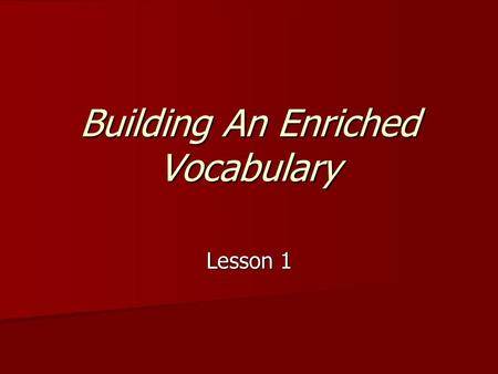 Building An Enriched Vocabulary Lesson 1. abdicate Verb (performing an action) Verb (performing an action) To give up formally, as an office, duty, power.
