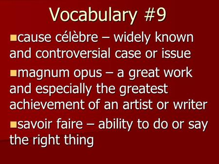 Vocabulary #9 cause célèbre – widely known and controversial case or issue cause célèbre – widely known and controversial case or issue magnum opus – a.