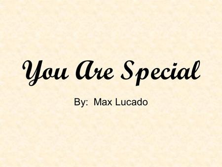 You Are Special By: Max Lucado.