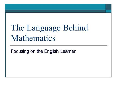 The Language Behind Mathematics Focusing on the English Learner.