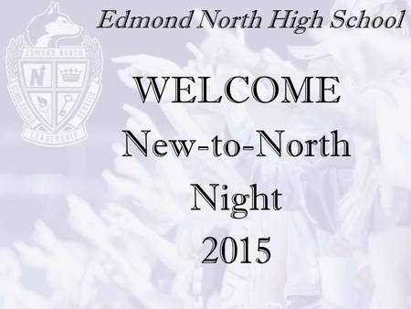Edmond North High School WELCOME New-to-North Night 2015.