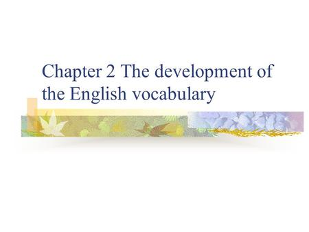 Chapter 2 The development of the English vocabulary.