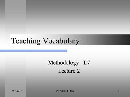 10/7/2015Dr. Hanaa El-Baz1 Teaching Vocabulary Methodology L7 Lecture 2.
