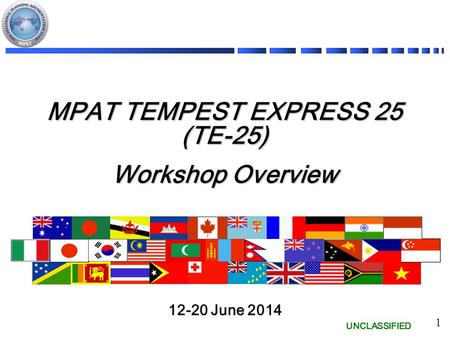 UNCLASSIFIED 1 MPAT TEMPEST EXPRESS 25 (TE-25) Workshop Overview 12-20 June 2014.