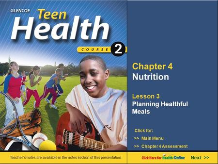 Chapter 4 Nutrition Lesson 3 Planning Healthful Meals Next >> Click for: Teacher's notes are available in the notes section of this presentation. >> Main.