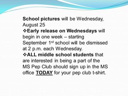 School pictures will be Wednesday, August 25  Early release on Wednesdays will begin in one week – starting September 1 st school will be dismissed at.