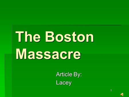 1 The Boston Massacre Article By: Lacey. 2 What Was The Boston Massacre? BBBBritish soldiers misheard their leader while being pelted and tormented.