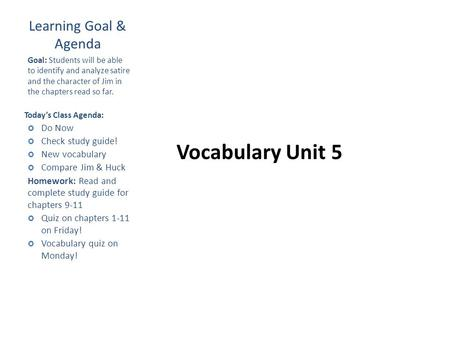 Vocabulary Unit 5 Learning Goal & Agenda Goal: Students will be able to identify and analyze satire and the character of Jim in the chapters read so far.