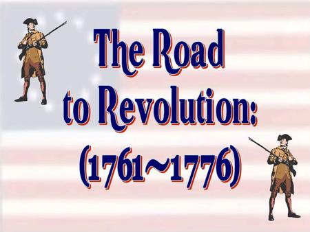 The Road to Revolution: (1761-1776).
