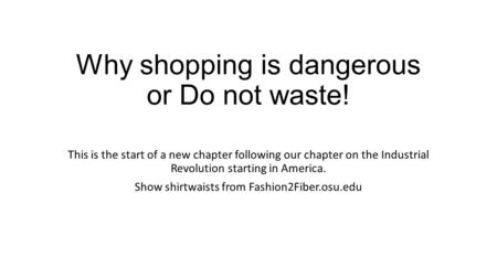 Why shopping is dangerous or Do not waste! This is the start of a new chapter following our chapter on the Industrial Revolution starting in America. Show.