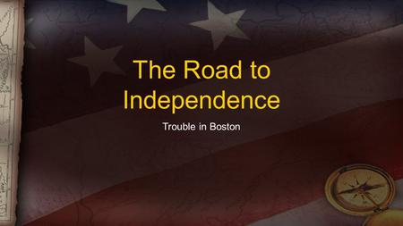 The Road to Independence Trouble in Boston. The Boston Massacre March 5 th, 1770 Fight between British redcoats & townspeople TOWNSPEOPLE- used weapons(sticks,