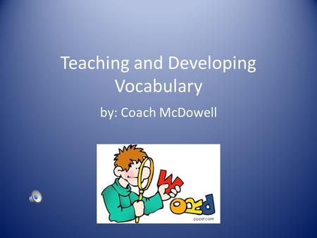 Teaching and Developing Vocabulary by: Coach McDowell.